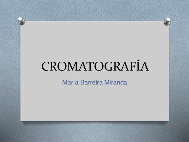 CROMATOGRAFÍA María Barreira Miranda