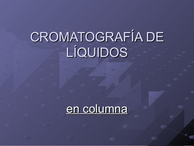 CROMATOGRAFÍA DECROMATOGRAFÍA DELÍQUIDOSLÍQUIDOSen columnaen columna