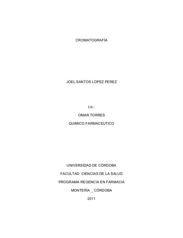 CROMATOGRAFÍA   JOEL SANTOS LOPEZ PEREZ             Lic.:        OMAR TORRES    QUIMICO FARMACEUTICO   UNIVERSIDAD DE CÓRD...