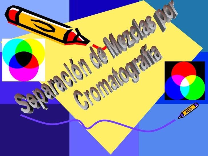 Separación de Mezclas por Cromatografía