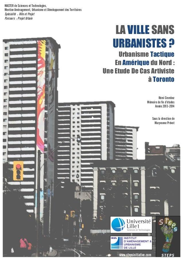 LA VILLE SANS  URBANISTES ?  Urbanisme Tactique  En Amérique du Nord :  Une Etude De Cas Artiviste  à Toronto  Rémi Crombe...