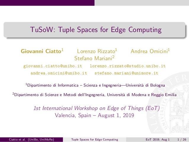 TuSoW: Tuple Spaces for Edge Computing Giovanni Ciatto1 Lorenzo Rizzato1 Andrea Omicini1 Stefano Mariani2 giovanni.ciatto@...