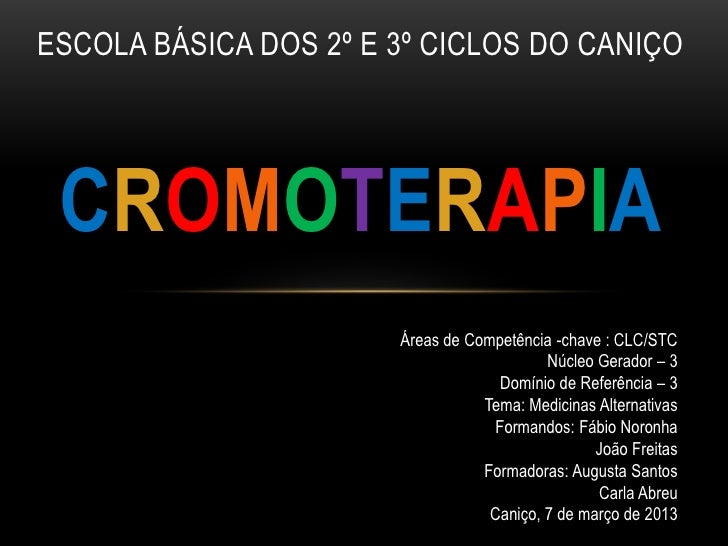 ESCOLA BÁSICA DOS 2º E 3º CICLOS DO CANIÇO CROMOTERAPIA                       Áreas de Competência -chave : CLC/STC       ...