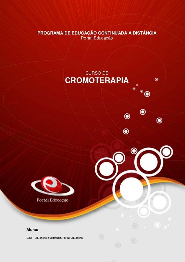 Documento não controlado - AN03FREV001 1 PROGRAMA DE EDUCAÇÃO CONTINUADA A DISTÂNCIA Portal Educação CURSO DE CROMOTERAPIA...