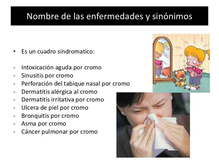 Nombre de las enfermedades y sinónimos<br />Es un cuadro sindromatico:<br /><ul><li>Intoxicación aguda por cromo