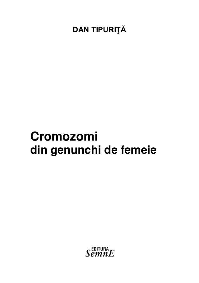 DAN TIPURIŢĂ Cromozomi din genunchi de femeie