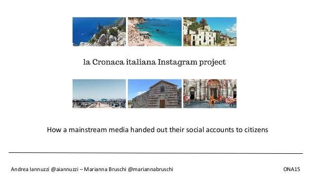How a mainstream media handed out their social accounts to citizens Andrea Iannuzzi @aiannuzzi – Marianna Bruschi @mariann...