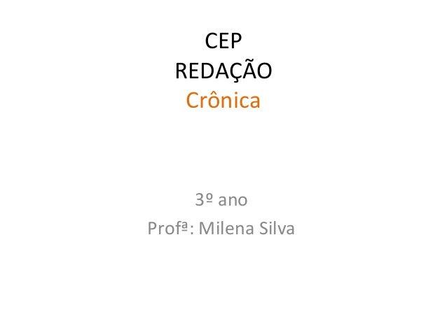 CEP REDAÇÃO Crônica 3º ano Profª: Milena Silva