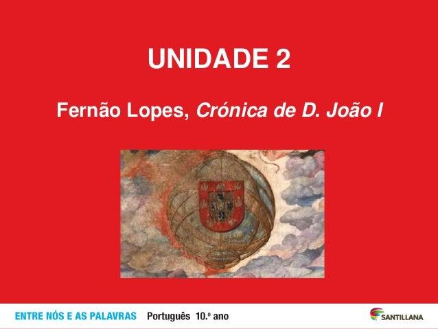 UNIDADE 2 Fernão Lopes, Crónica de D. João I