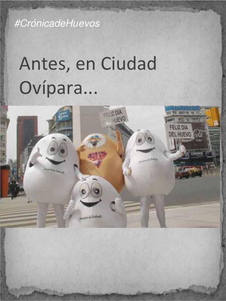 #CrónicadeHuevosAntes, en CiudadOvípara...
