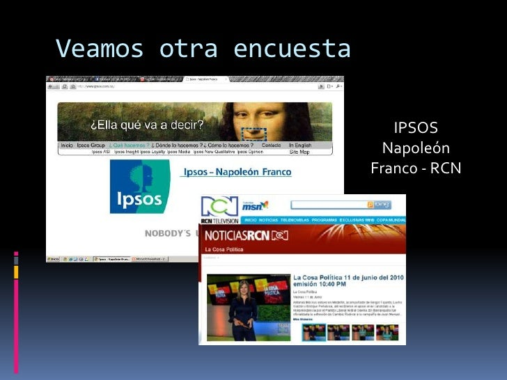 Veamos otra encuesta<br />IPSOS<br />Napoleón<br />Franc0 - RCN<br />