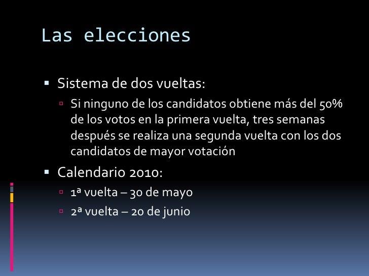 Las elecciones<br />Sistema de dos vueltas:<br />Si ninguno de los candidatos obtiene más del 50% de los votos en la prime...
