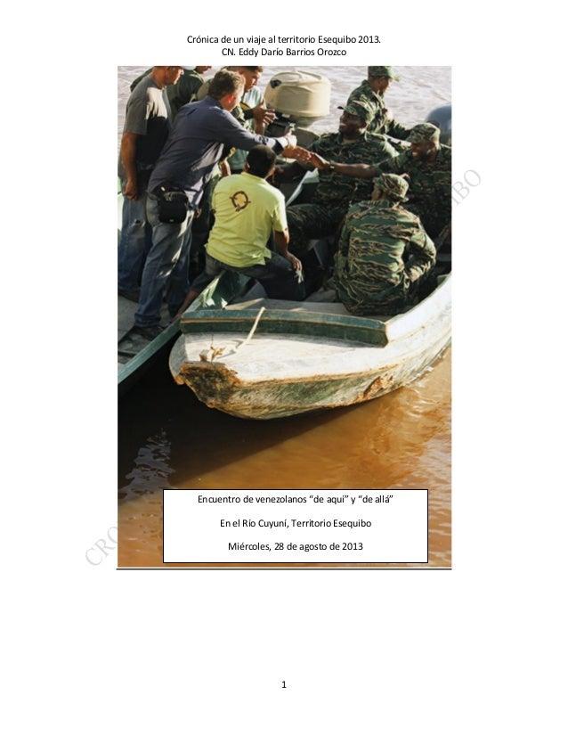 """Crónica de un viaje al territorio Esequibo 2013. CN. Eddy Darío Barrios Orozco 1 Encuentro de venezolanos """"de aquí"""" y """"de ..."""