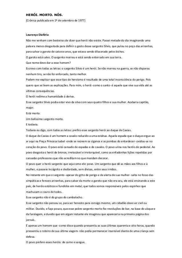 HERÓI. MORTO. NÓS. [Crônica publicada em 1º de setembro de 1977] Lourenço Diaféria Não me venham com besteiras de dizer qu...