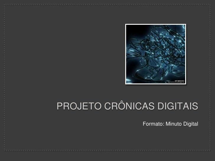 PROJETO Crônicas Digitais<br />Formato: Minuto Digital<br />