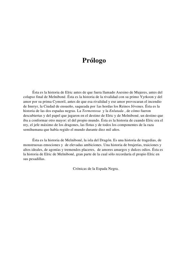 Prólogo           Ésta es la historia de Elric antes de que fuera llamado Asesino de Mujeres, antes del colapso final de M...