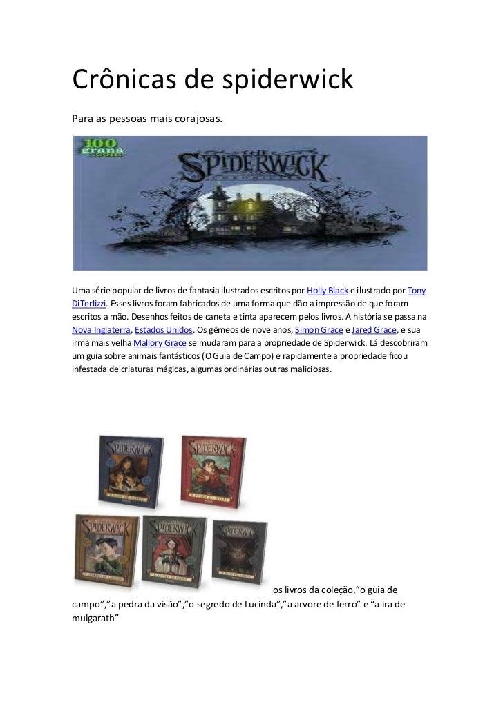 Crônicas de spiderwickPara as pessoas mais corajosas.Uma série popular de livros de fantasia ilustrados escritos por Holly...