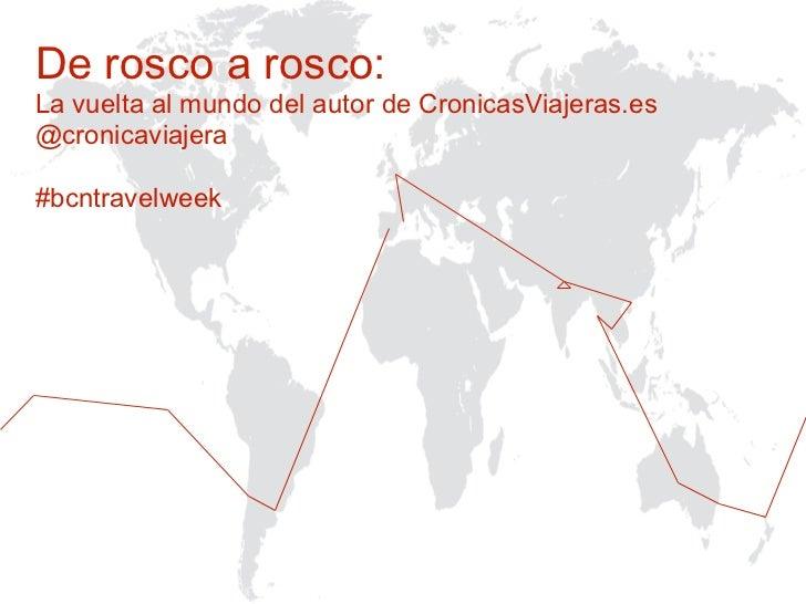De rosco a rosco:La vuelta al mundo del autor de CronicasViajeras.es@cronicaviajera#bcntravelweek