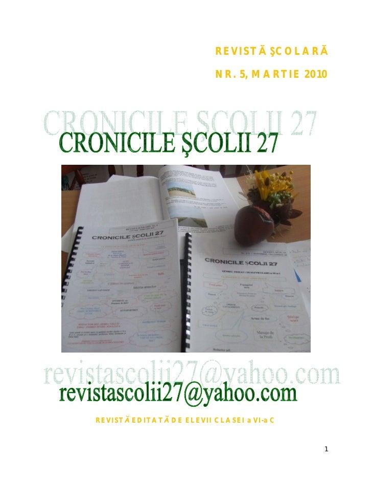 REVISTĂ ŞCOLARĂ                             NR. 5, MARTIE 2010     REVISTĂ EDITATĂ DE ELEVII CLASEI a VI-a C              ...