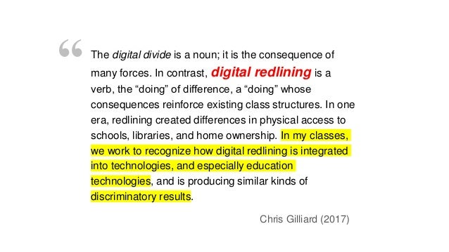 """The digital divide is a noun; it is the consequence of many forces. In contrast, digital redlining is a verb, the """"doing"""" ..."""