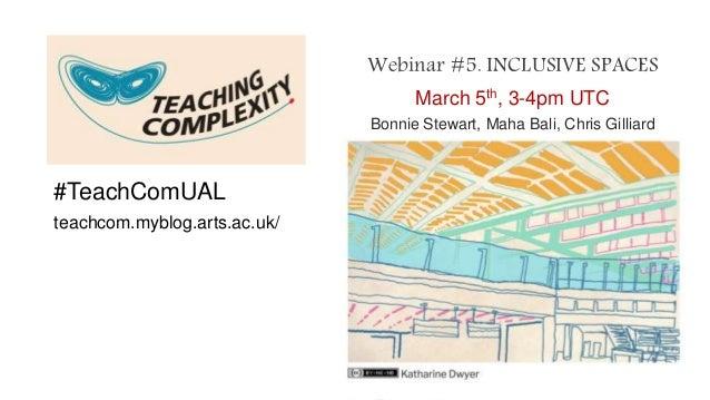 #TeachComUAL teachcom.myblog.arts.ac.uk/ Webinar #5. INCLUSIVE SPACES March 5th, 3-4pm UTC Bonnie Stewart, Maha Bali, Chri...