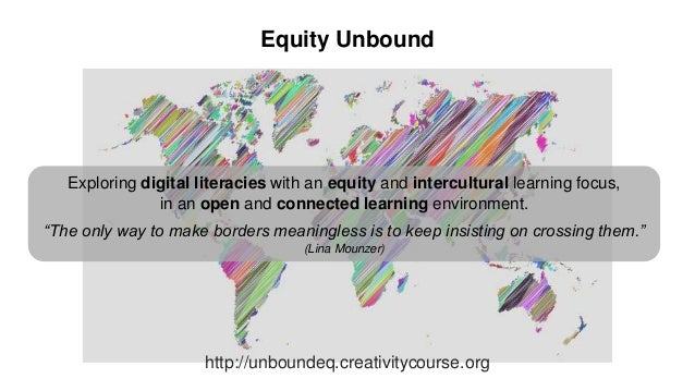 http://unboundeq.creativitycourse.org Equity Unbound Exploring digital literacies with an equity and intercultural learnin...