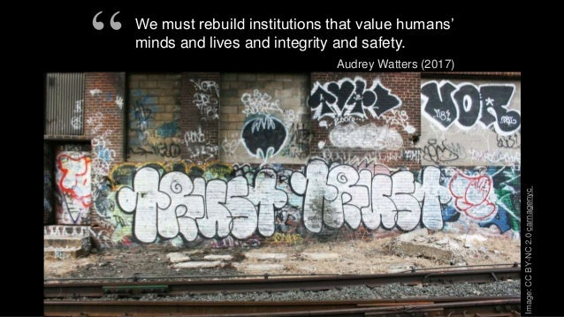 """We must rebuild institutions that value humans' minds and lives and integrity and safety. Audrey Watters (2017) """" Image:CC..."""