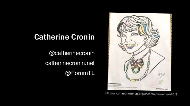 Catherine Cronin @catherinecronin catherinecronin.net @ForumTL