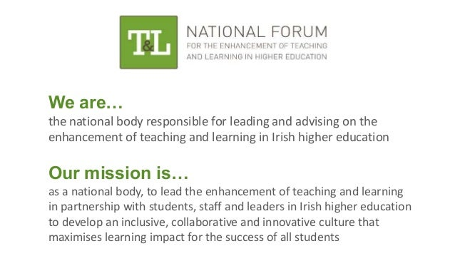 We are… the national body responsible for leading and advising on the enhancement of teaching and learning in Irish higher...