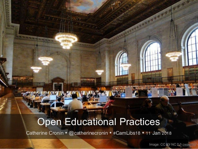 Image: CC BY-NC 2.0 owaief89 Open Educational Practices Catherine Cronin  @catherinecronin  #CamLibs18  11 Jan 2018