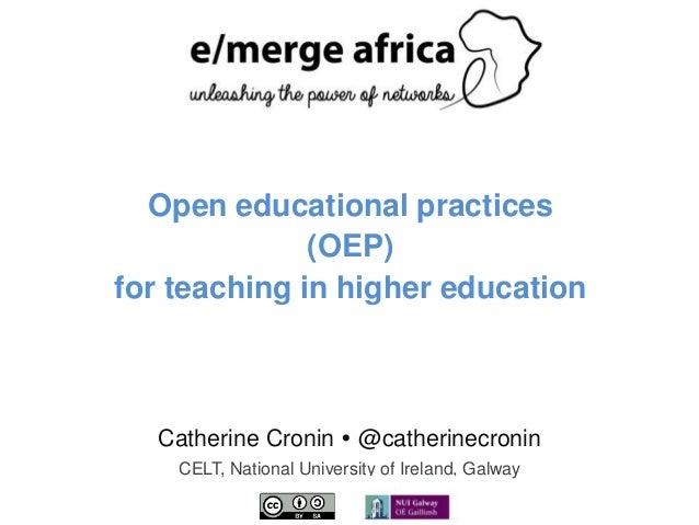 Catherine Cronin  @catherinecronin CELT, National University of Ireland, Galway Open educational practices (OEP) for teac...