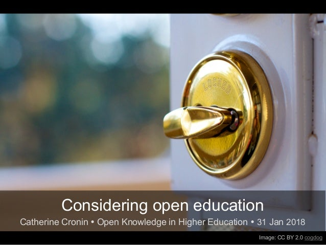 Image: CC BY 2.0 cogdog Considering open education Catherine Cronin Ÿ Open Knowledge in Higher Education Ÿ 31 Jan 2018