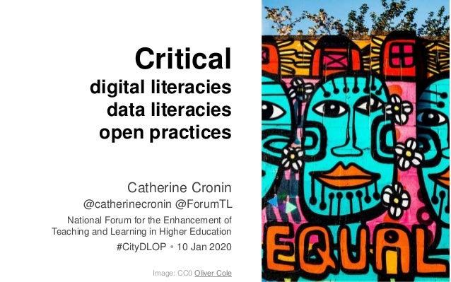 Critical digital literacies data literacies open practices Catherine Cronin @catherinecronin @ForumTL National Forum for t...