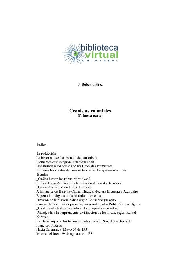 J. Roberto PáezCronistas coloniales(Primera parte)ÍndiceIntroducciónLa historia, excelsa escuela de patriotismoElementos q...