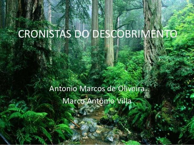 CRONISTAS DO DESCOBRIMENTO  Antonio Marcos de Oliveira  Marco Antônio Villa