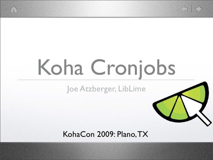 Koha Cronjobs    Joe Atzberger, LibLime       KohaCon 2009: Plano, TX