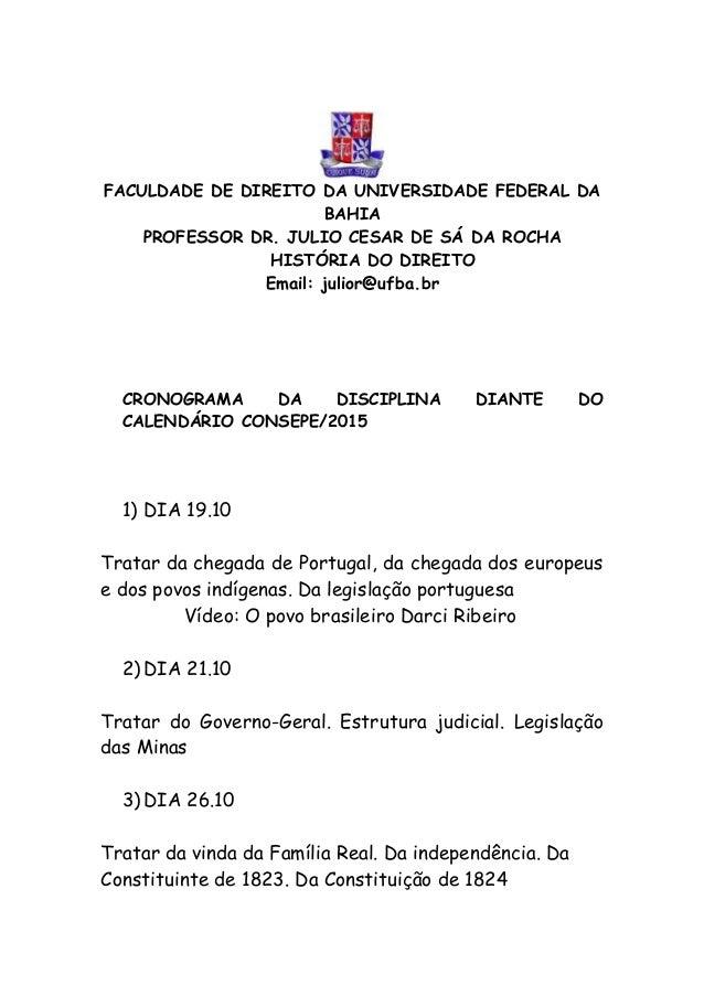 FACULDADE DE DIREITO DA UNIVERSIDADE FEDERAL DA BAHIA PROFESSOR DR. JULIO CESAR DE SÁ DA ROCHA HISTÓRIA DO DIREITO Email: ...