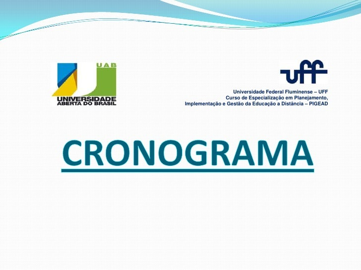 Universidade Federal Fluminense – UFF               Curso de Especialização em Planejamento,Implementação e Gestão da Educ...