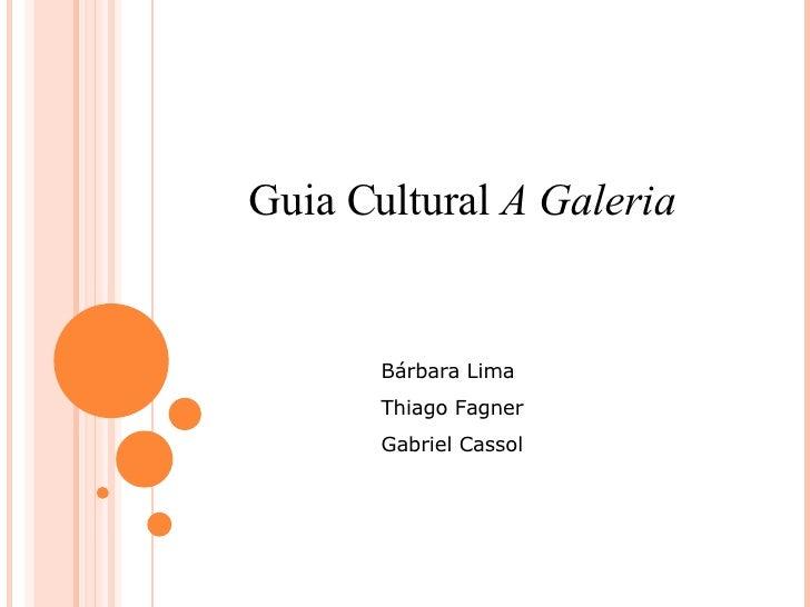 Guia Cultural  A Galeria Bárbara Lima Thiago Fagner Gabriel Cassol