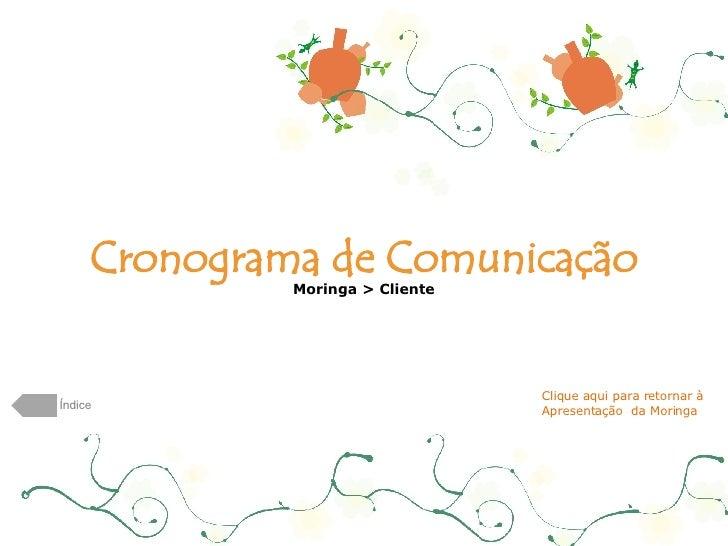 Cronograma de Comunicação Moringa > Cliente Índice Clique aqui para retornar à  Apresentação  da Moringa
