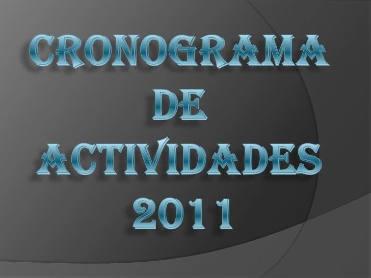 CRONOGRAMA <br />DE <br />ACTIVIDADES <br />2011<br />