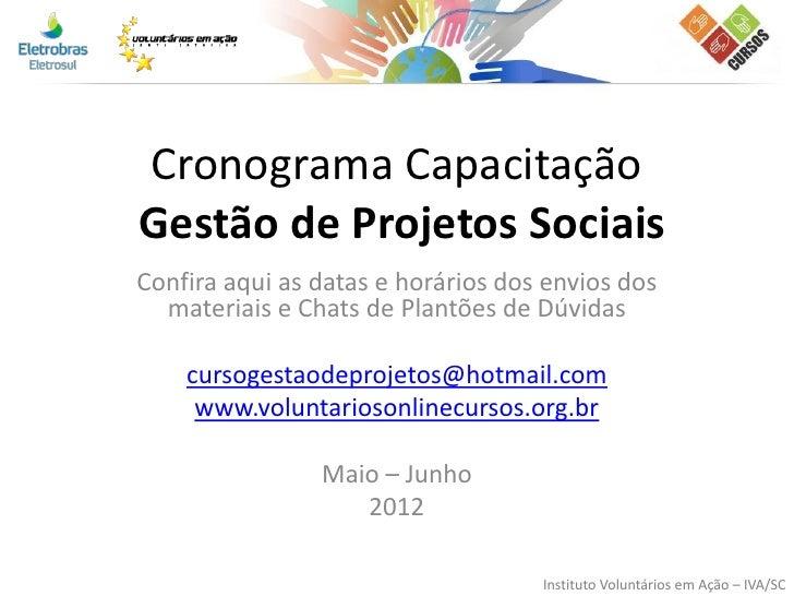 Cronograma CapacitaçãoGestão de Projetos SociaisConfira aqui as datas e horários dos envios dos  materiais e Chats de Plan...