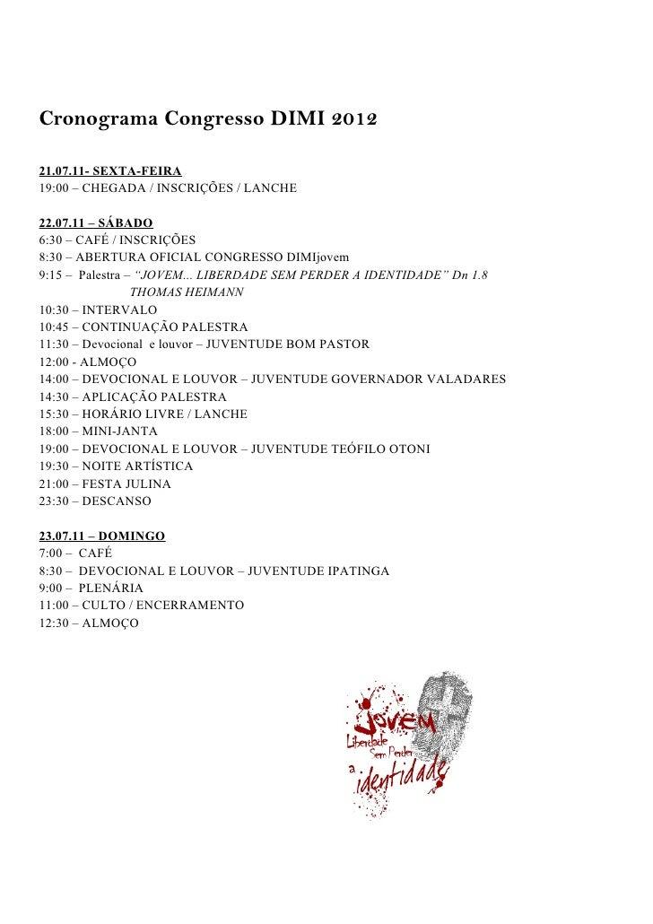Cronograma Congresso DIMI 201221.07.11- SEXTA-FEIRA19:00 – CHEGADA / INSCRIÇÕES / LANCHE22.07.11 – SÁBADO6:30 – CAFÉ / INS...