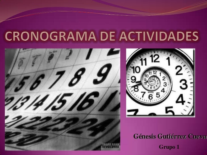 CRONOGRAMA DE ACTIVIDADES<br />Génesis Gutiérrez Cueva<br />Grupo 1<br />