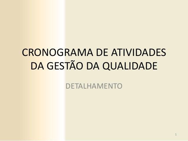CRONOGRAMA DE ATIVIDADES DA GESTÃO DA QUALIDADE DETALHAMENTO  1