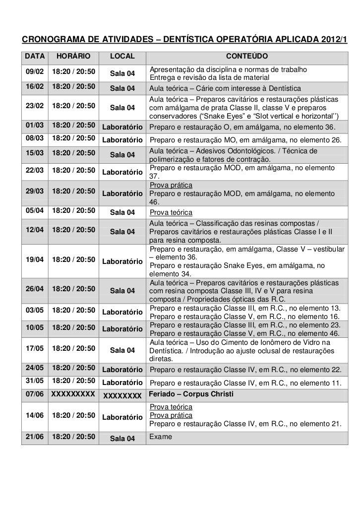 CRONOGRAMA DE ATIVIDADES – DENTÍSTICA OPERATÓRIA APLICADA 2012/1DATA     HORÁRIO         LOCAL                            ...
