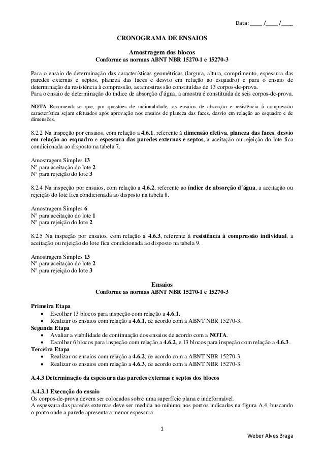 Data: ____ /____ /____ 1 Weber Alves Braga CRONOGRAMA DE ENSAIOS Amostragem dos blocos Conforme as normas ABNT NBR 15270-1...