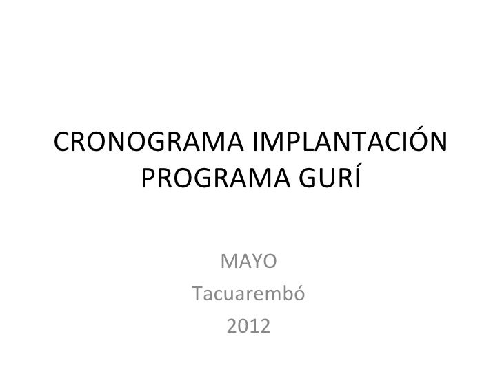 CRONOGRAMA IMPLANTACIÓN     PROGRAMA GURÍ           MAYO        Tacuarembó           2012