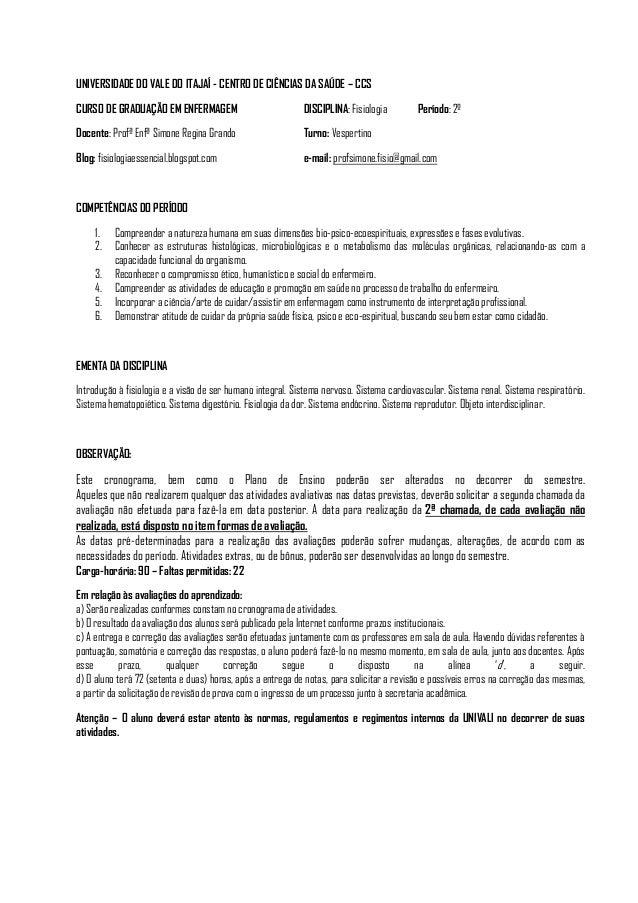 UNIVERSIDADE DO VALE DO ITAJAÍ - CENTRO DE CIÊNCIAS DA SAÚDE – CCS CURSO DE GRADUAÇÃO EM ENFERMAGEM DISCIPLINA: Fisiologia...