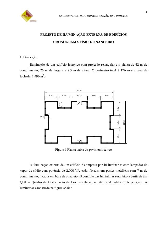 GERENCIAMENTO DE OBRAS E GESTÃO DE PROJETOS 1 PROJETO DE ILUMINAÇÃO EXTERNA DE EDIFÍCIOS CRONOGRAMA FÍSICO-FINANCEIRO 1. D...